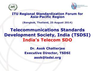 Telecommunications Standards Development Society, India (TSDSI) India's Telecom SDO