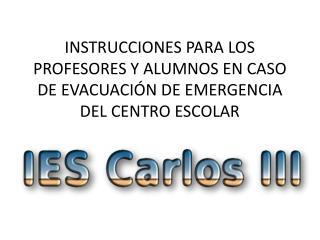 INSTRUCCIONES PARA LOS PROFESORES Y ALUMNOS EN CASO DE EVACUACIÓN DE EMERGENCIA DEL CENTRO ESCOLAR