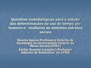 Neuma Aguiar:Professora Em�rita de Sociologia da Universidade Federal de Minas Gerais(UFMG)
