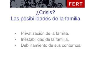 ¿Crisis?  Las posibilidades de la familia