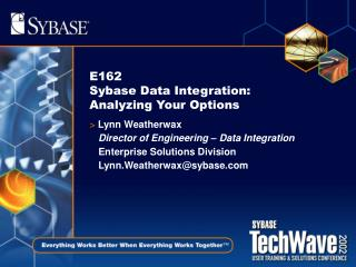 E162  Sybase Data Integration:  Analyzing Your Options