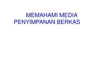 MEMAHAMI MEDIA PENYIMPANAN BERKAS