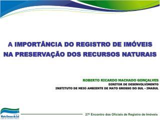 A IMPORT NCIA DO REGISTRO DE IM VEIS  NA PRESERVA  O DOS RECURSOS NATURAIS     ROBERTO RICARDO MACHADO GON ALVES DIRETOR