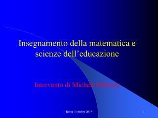 Insegnamento della matematica e scienze dell'educazione Intervento di Michele Pellerey