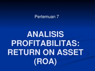 ANALISIS PROFITABILITAS: RETURN ON ASSET (ROA)