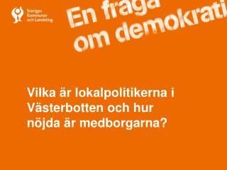 Vilka är lokalpolitikerna i Västerbotten och hur nöjda är medborgarna?