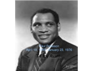 Paul Robeson April 19, 1898- January 23, 1976