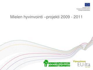 Mielen hyvinvointi –projekti 2009 - 2011