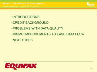 INTRODUCTIONS CREDIT BACKGROUND PROBLEMS WITH DATA QUALITY MISMO IMPROVEMENTS TO EASE DATA FLOW