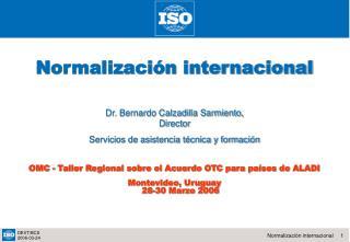 Normalización internacional Dr. Bernardo Calzadilla Sarmiento, Director