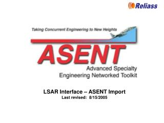LSAR Interface – ASENT Import Last revised:  8/15/2005