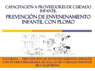 CAPACITACIÓN A PROVEEDORES DE CUIDADO INFANTIL  PREVENCIÓN DE ENVENENAMIENTO infantil con plomo