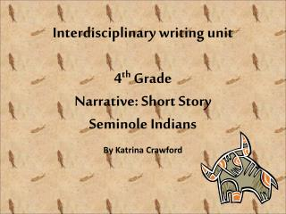 Interdisciplinary writing unit  4th Grade Narrative: Short Story Seminole Indians