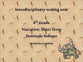 Interdisciplinary writing unit  4th Grade Narrative: Short Story Seminole Indians
