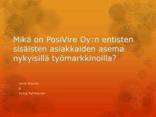Mikä on PosiVire Oy:n entisten sisäisten asiakkaiden asema nykyisillä työmarkkinoilla?