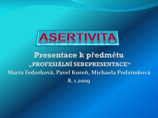 """Presentace k předmětu  """"PROFESIÁLNÍ SEBEPRESENTACE"""""""