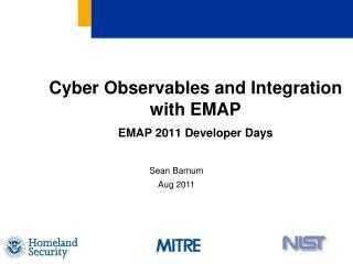 Cyber Observables and Integration with EMAP EMAP 2011 Developer Days