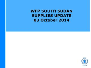 WFP SOUTH SUDAN SUPPLIES UPDATE 03 October 2014