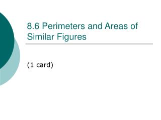 8.6 Perimeters and Areas of Similar Figures