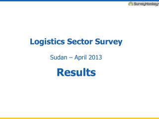 Logistics Sector Survey Sudan � April 2013 Results