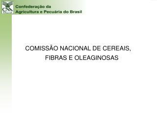 COMISSÃO NACIONAL DE CEREAIS, FIBRAS E OLEAGINOSAS