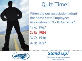 Quiz Time! When did our association adopt the name State Employees Association of North Carolina?