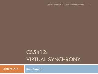 CS5412:  Virtual Synchrony