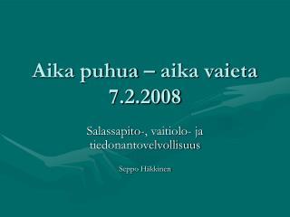 Aika puhua – aika vaieta 7.2.2008