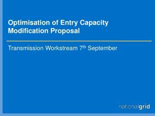 Optimisation of Entry Capacity  Modification Proposal