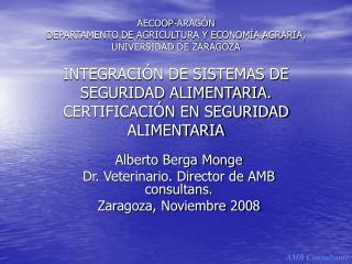 Alberto Berga Monge Dr. Veterinario. Director de AMB consultans. Zaragoza, Noviembre 2008