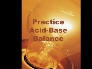 Practice Acid-Base Balance