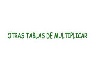 OTRAS TABLAS DE MULTIPLICAR