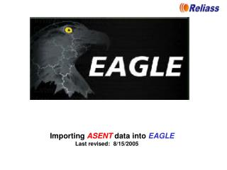 Importing  ASENT  data into  EAGLE Last revised:  8/15/2005