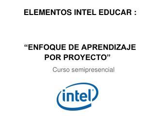 """ELEMENTOS INTEL EDUCAR :  """"ENFOQUE DE APRENDIZAJE               POR PROYECTO"""""""