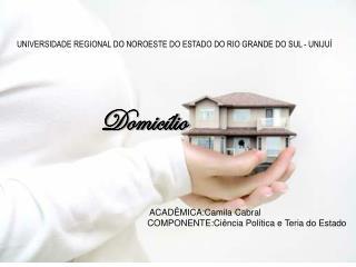 UNIVERSIDADE REGIONAL DO NOROESTE DO ESTADO DO RIO GRANDE DO SUL - UNIJUÍ Domicílio