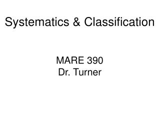 Systematics & Classification MARE 390 Dr. Turner