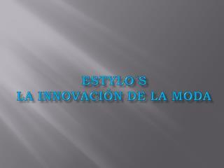 ESTYLO´S La innovación de la moda