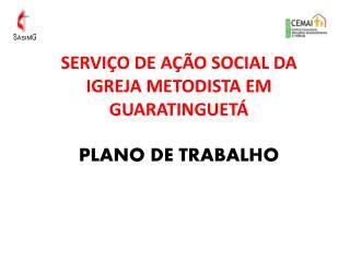 SERVI�O DE A��O SOCIAL DA IGREJA METODISTA EM GUARATINGUET�  PLANO DE TRABALHO