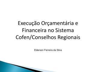 Execução Orçamentária e Financeira no Sistema  Cofen /Conselhos Regionais