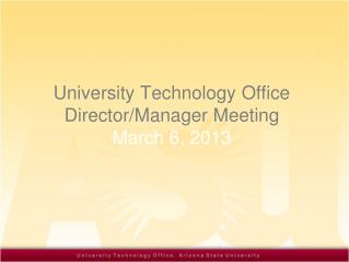 University Technology Office Director /Manager Meeting  March 6 , 201 3