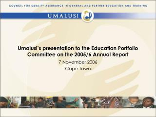 Umalusi�s presentation to the Education Portfolio Committee on the 2005/6 Annual Report
