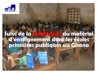 Suivi de la  distibution  du matériel d'enseignement dans les écoles primaires publiques au Ghana