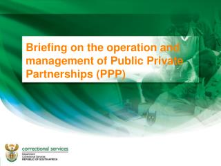 Briefing on the operation and management of Public Private Partnerships (PPP)