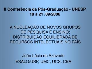 João Lúcio de Azevedo ESALQ/USP, UMC, UCS, CBA