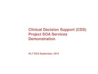 Clinical Decision Support (CDS) Project SOA Services Demonstration HL7 SOA September, 2014