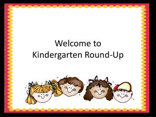 Welcome to  Kindergarten Round-Up