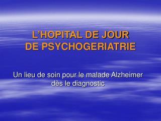 L HOPITAL DE JOUR  DE PSYCHOGERIATRIE