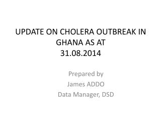 UPDATE ON CHOLERA OUTBREAK IN GHANA AS AT  31.08.2014