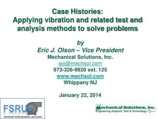 Case Histories: Applying  vibration and related test and analysis methods to solve problems