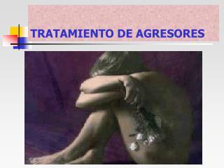 TRATAMIENTO DE AGRESORES